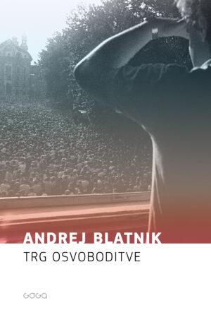 Andrej Blatnik: Trg osvoboditve