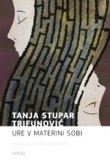 Tanja Stupar Trifunović: Ure v materini sobi